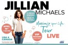 JILLIAN MICHAELS 'MAXIMIZE YOUR LIFE'  TOUR LIVE