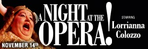 A Night at The Opera ~ Starring Lorrianna Colozzo coming to The Lyric, Nov 14, 2014