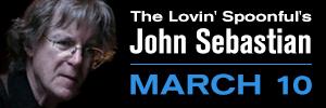 John Sebastian - March 10th